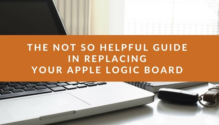 "A photo of a computer with an orange banner over it saying ""The not so helpful guide in replacing your Apple Logic Board"""
